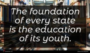Diogenes quote : The foundation of every ...