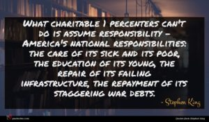 Stephen King quote : What charitable percenters can't ...