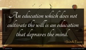 Anatole France quote : An education which does ...