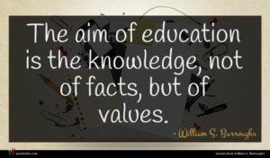 William S. Burroughs quote : The aim of education ...
