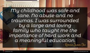 Ronnie James Dio quote : My childhood was safe ...