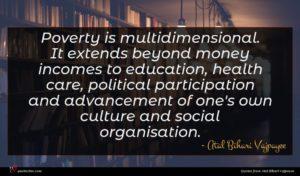 Atal Bihari Vajpayee quote : Poverty is multidimensional It ...