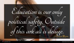 Horace Mann quote : Education is our only ...