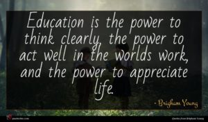 Brigham Young quote : Education is the power ...