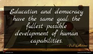 Paul Wellstone quote : Education and democracy have ...
