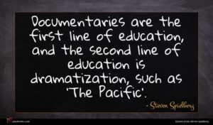 Steven Spielberg quote : Documentaries are the first ...