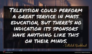 Tallulah Bankhead quote : Television could perform a ...