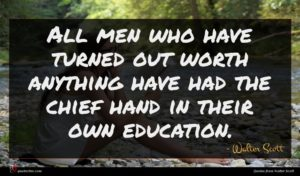 Walter Scott quote : All men who have ...