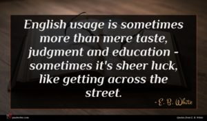E. B. White quote : English usage is sometimes ...