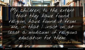 Christopher Hitchens quote : My children to the ...