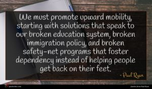 Paul Ryan quote : We must promote upward ...