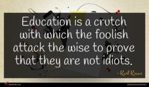 Karl Kraus quote : Education is a crutch ...