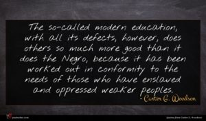 Carter G. Woodson quote : The so-called modern education ...