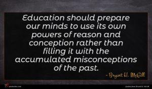 Bryant H. McGill quote : Education should prepare our ...