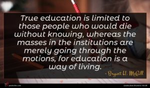 Bryant H. McGill quote : True education is limited ...