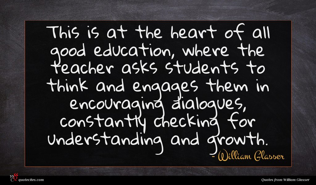 This is at the heart of all good education, where the teacher asks students to think and engages them in encouraging dialogues, constantly checking for understanding and growth.