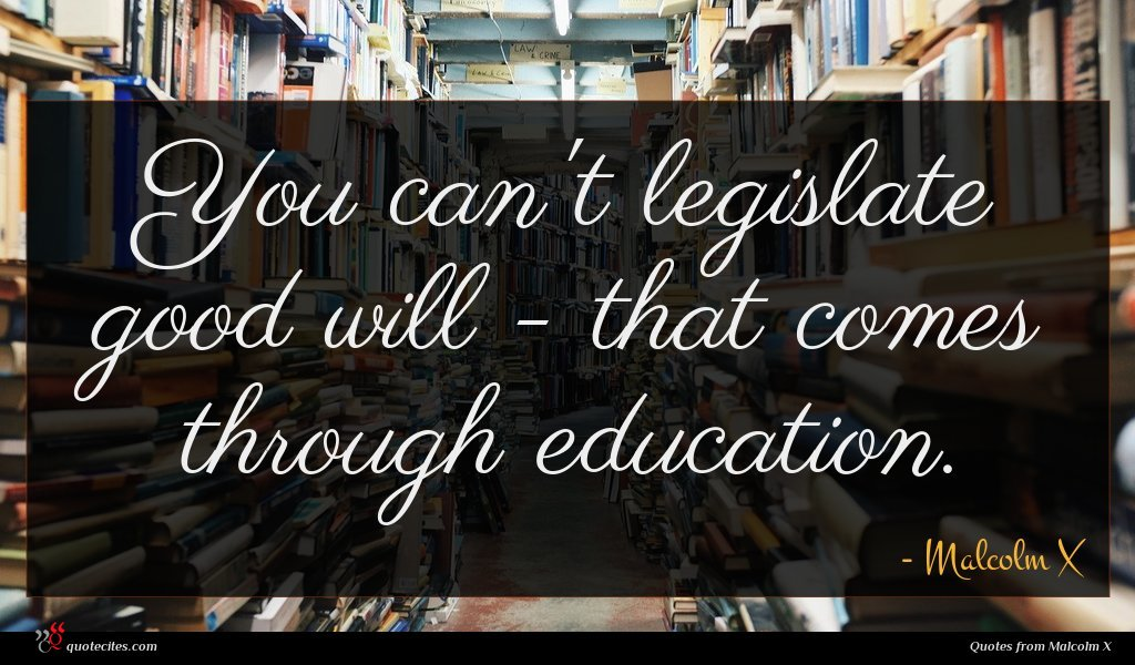 You can't legislate good will - that comes through education.