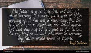 Hugh Jackman quote : My father is a ...
