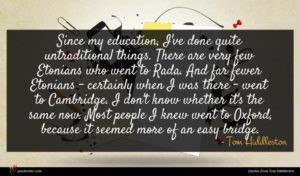 Tom Hiddleston quote : Since my education I've ...