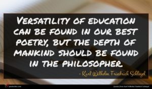 Karl Wilhelm Friedrich Schlegel quote : Versatility of education can ...