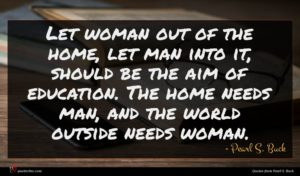 Pearl S. Buck quote : Let woman out of ...
