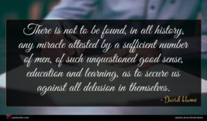 David Hume quote : There is not to ...