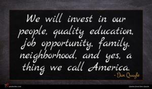 Dan Quayle quote : We will invest in ...