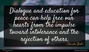 Daisaku Ikeda quote : Dialogue and education for ...