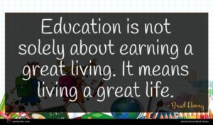 Brad Henry quote : Education is not solely ...