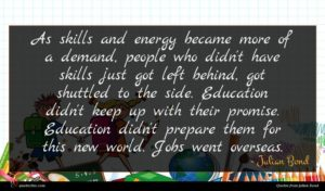 Julian Bond quote : As skills and energy ...