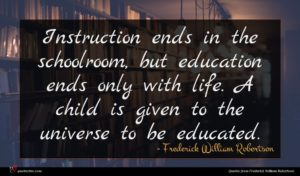 Frederick William Robertson quote : Instruction ends in the ...