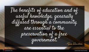 Sam Houston quote : The benefits of education ...