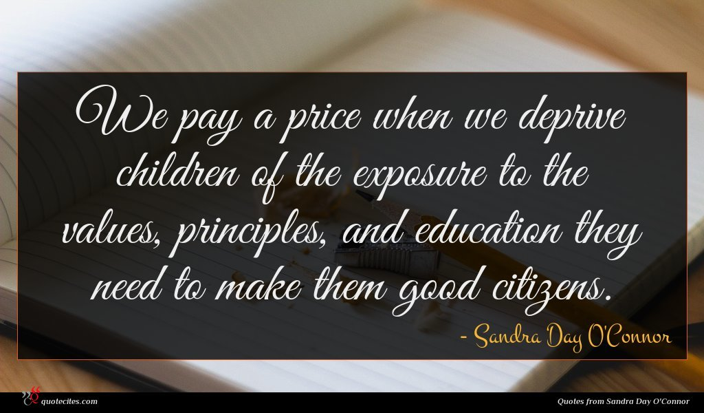 We pay a price when we deprive children of the exposure to the values, principles, and education they need to make them good citizens.
