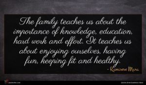 Kamisese Mara quote : The family teaches us ...