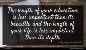 Marilyn vos Savant quote : The length of your ...