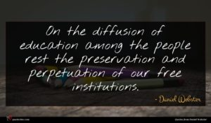 Daniel Webster quote : On the diffusion of ...