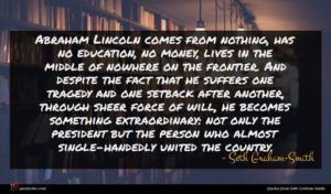 Seth Graham-Smith quote : Abraham Lincoln comes from ...