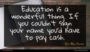 Rita Mae Brown quote : Education is a wonderful ...