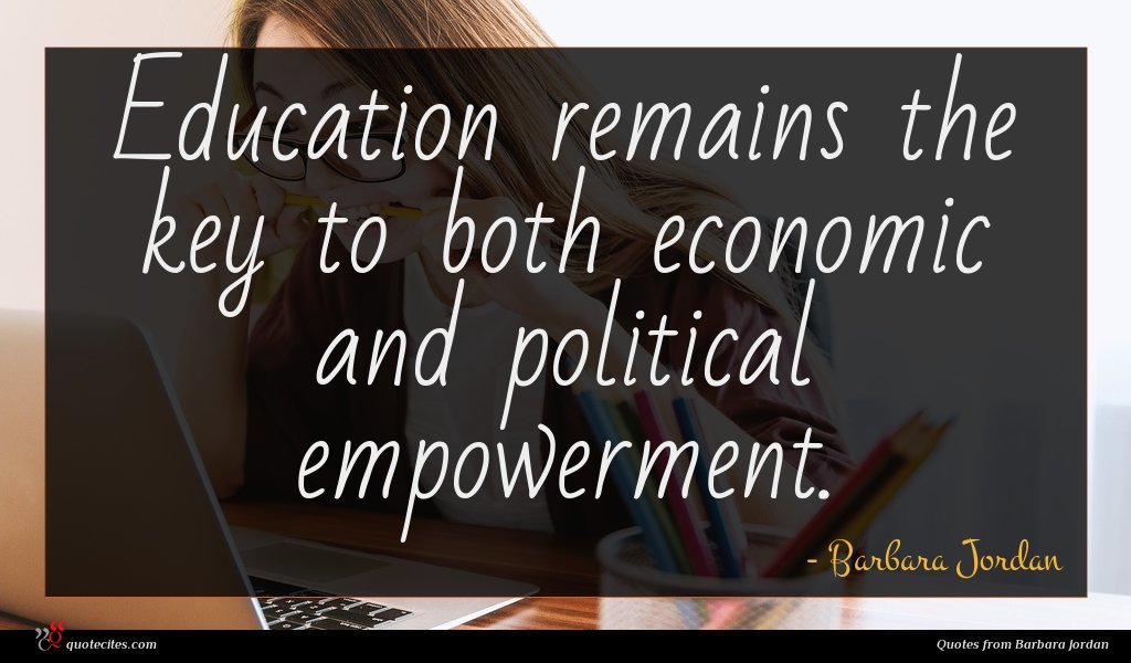 Education remains the key to both economic and political empowerment.