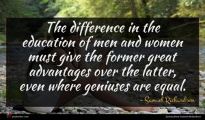 Samuel Richardson quote : The difference in the ...