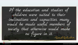 Samuel Richardson quote : If the education and ...