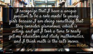 Danica McKellar quote : I recognize that I ...