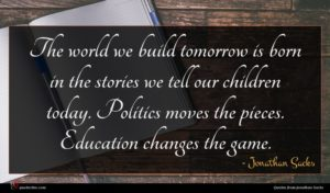 Jonathan Sacks quote : The world we build ...