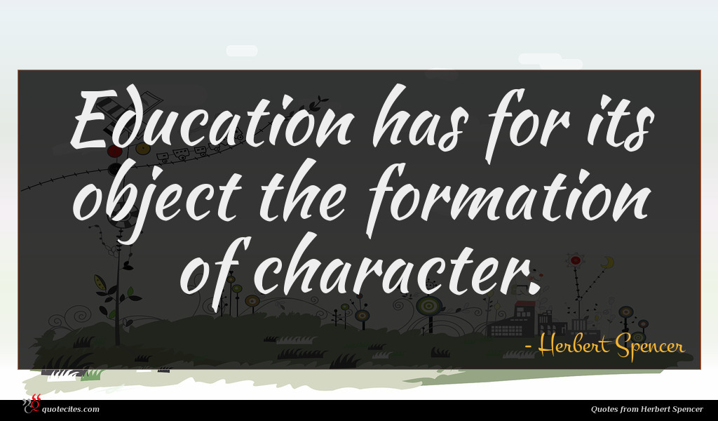 Education has for its object the formation of character.