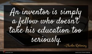 Charles Kettering quote : An inventor is simply ...