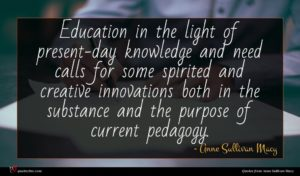 Anne Sullivan Macy quote : Education in the light ...