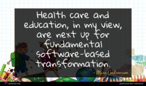 Marc Andreessen quote : Health care and education ...