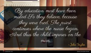 John Dryden quote : By education most have ...