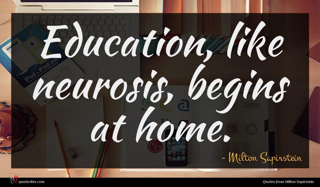 Education, like neurosis, begins at home.
