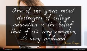 Dennis Prager quote : One of the great ...